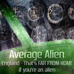 England—Thats FAR FROM HOME if you are an Alien